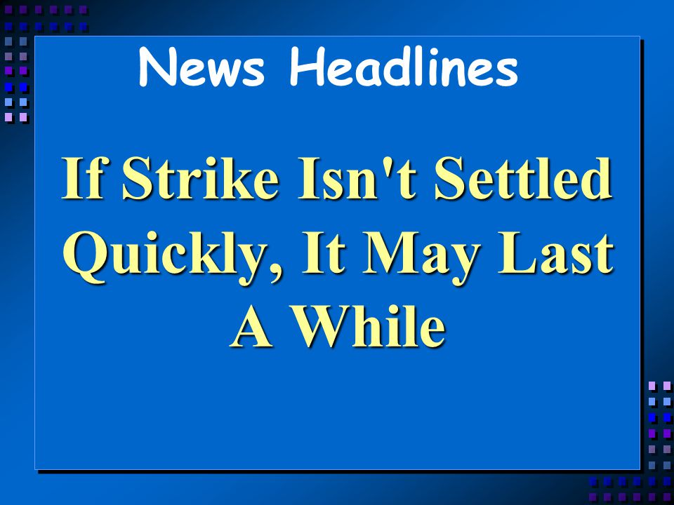 If Strike Isn t Settled Quickly, It May Last A While