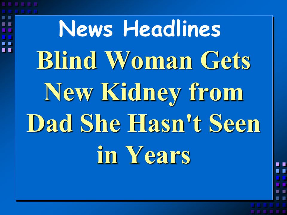 Blind Woman Gets New Kidney from Dad She Hasn t Seen in Years
