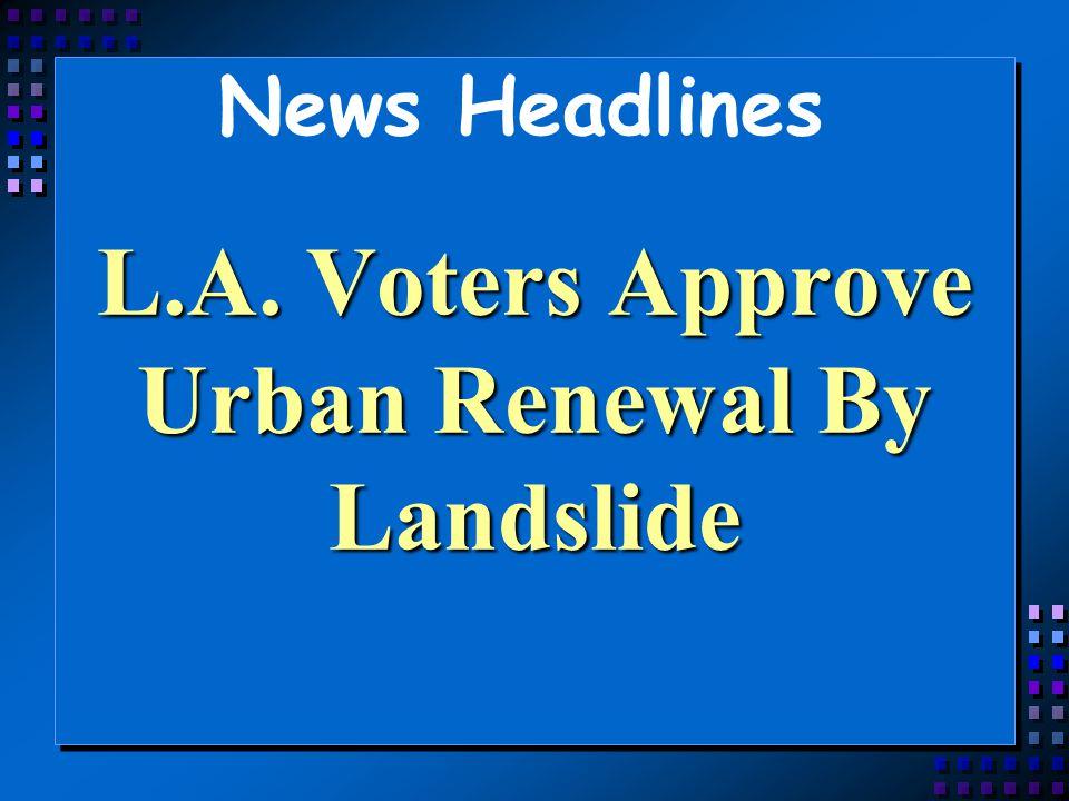 L.A. Voters Approve Urban Renewal By Landslide