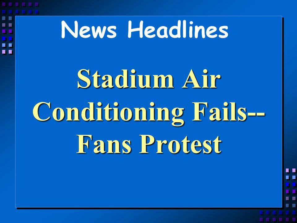 Stadium Air Conditioning Fails--Fans Protest