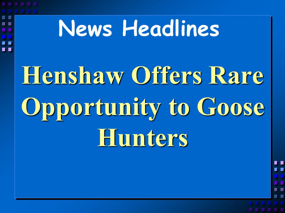Henshaw Offers Rare Opportunity to Goose Hunters