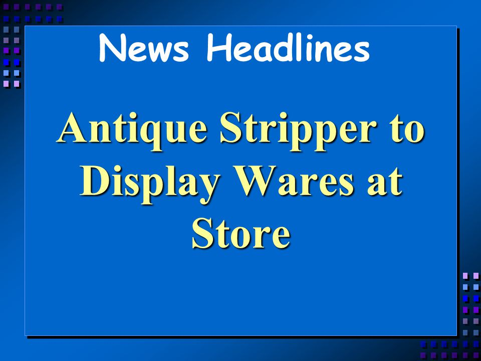 Antique Stripper to Display Wares at Store