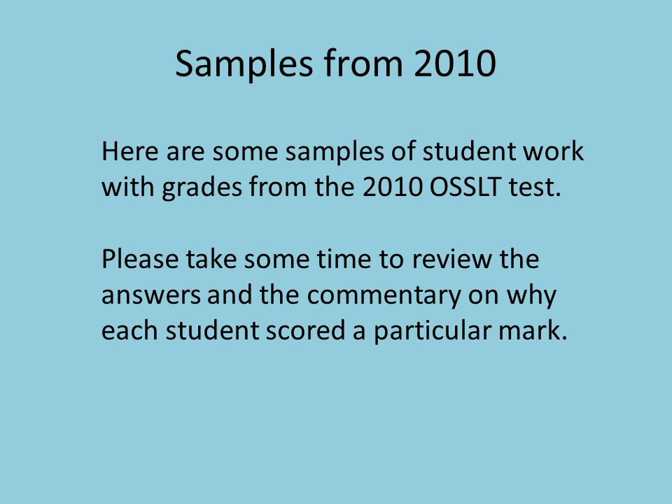 Samples from 2010 Here are some samples of student work with grades from the 2010 OSSLT test.