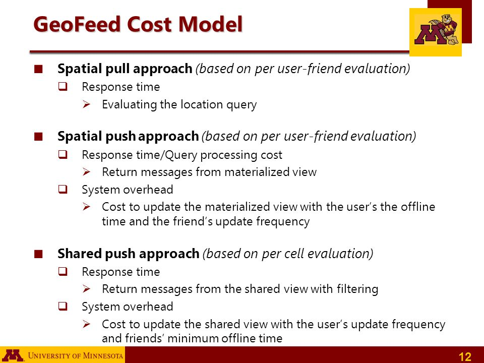 GeoFeed Cost Model Spatial pull approach (based on per user-friend evaluation) Response time. Evaluating the location query.