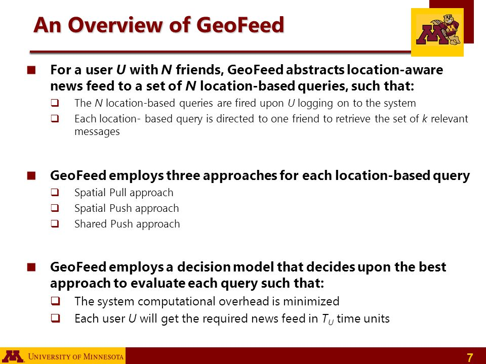 An Overview of GeoFeed For a user U with N friends, GeoFeed abstracts location-aware news feed to a set of N location-based queries, such that: