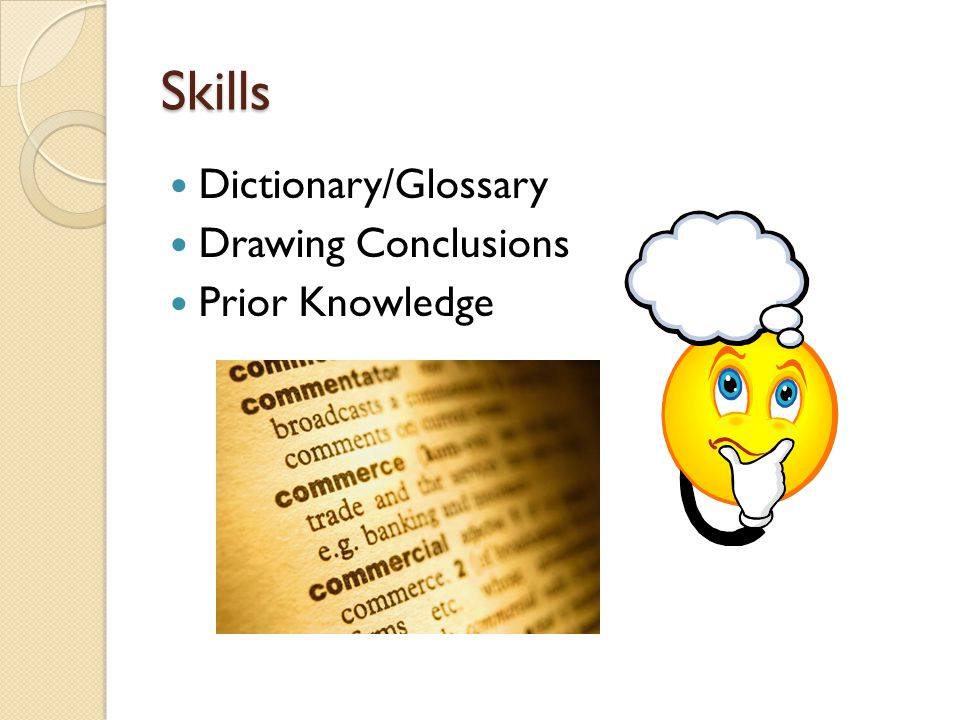 Skills Dictionary/Glossary Drawing Conclusions Prior Knowledge