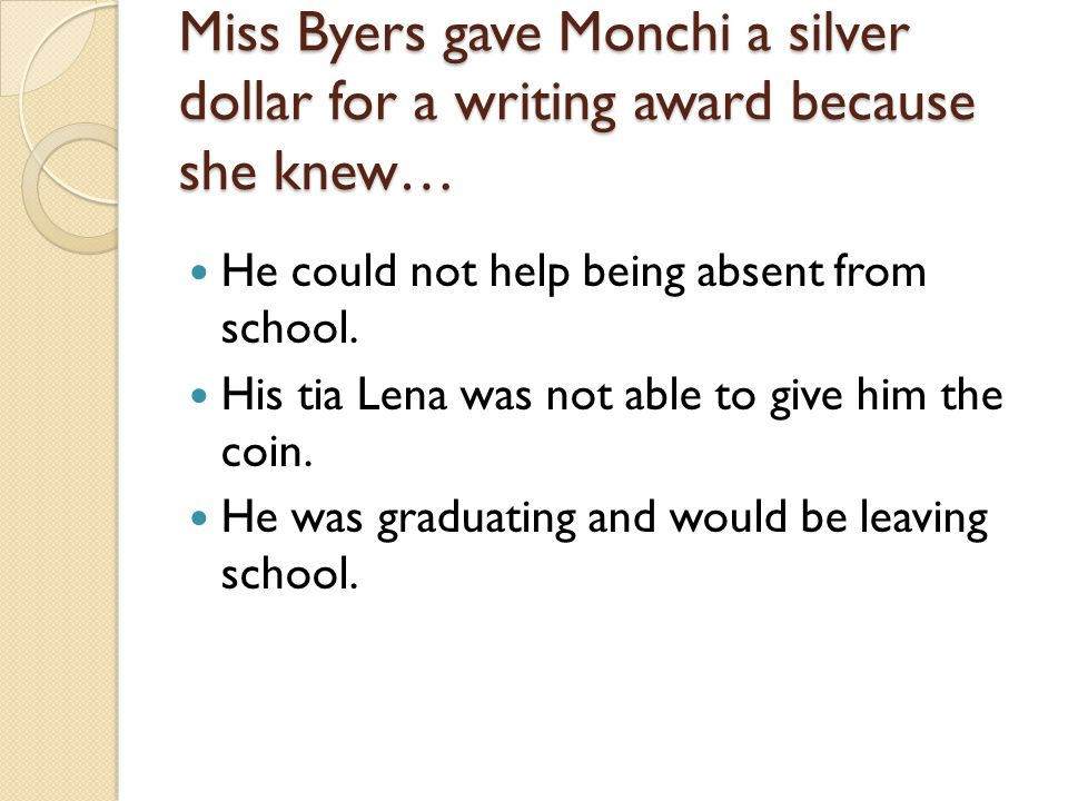 Miss Byers gave Monchi a silver dollar for a writing award because she knew…