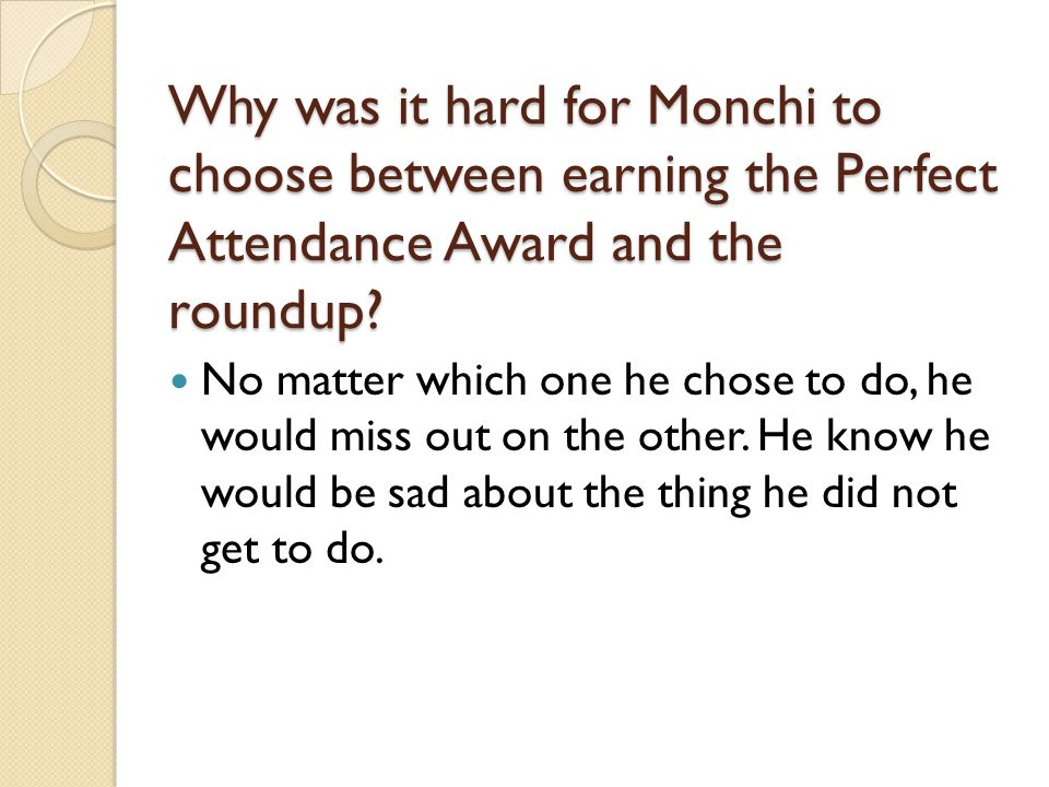 Why was it hard for Monchi to choose between earning the Perfect Attendance Award and the roundup