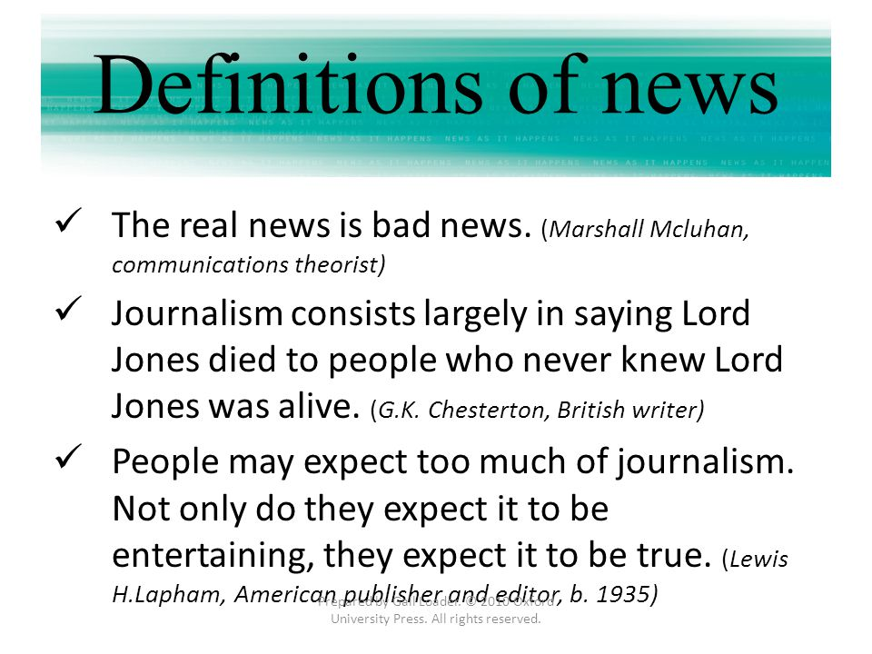 Definitions of news The real news is bad news. (Marshall Mcluhan, communications theorist)
