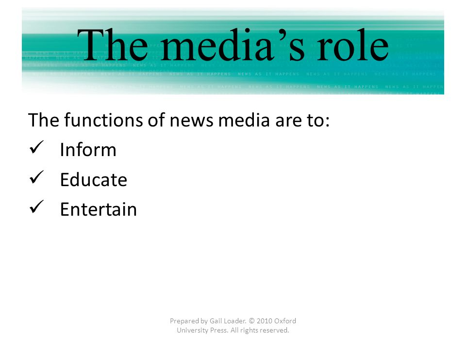 The media's role The functions of news media are to: Inform Educate