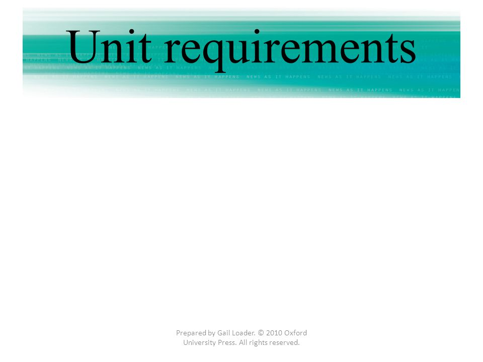 Unit requirements Prepared by Gail Loader. © 2010 Oxford University Press. All rights reserved.