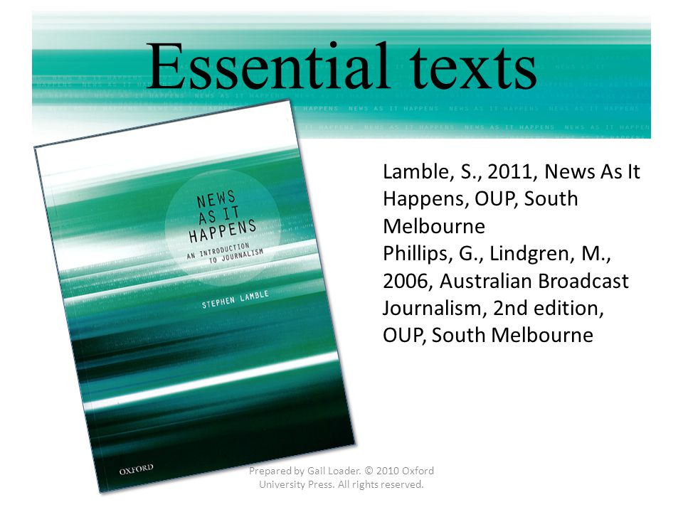 Essential texts Lamble, S., 2011, News As It Happens, OUP, South Melbourne.