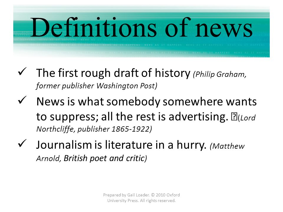Definitions of news The first rough draft of history (Philip Graham, former publisher Washington Post)