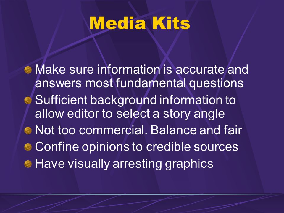Media Kits Make sure information is accurate and answers most fundamental questions.