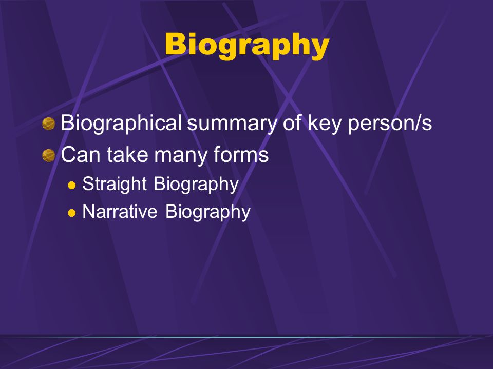 Biography Biographical summary of key person/s Can take many forms