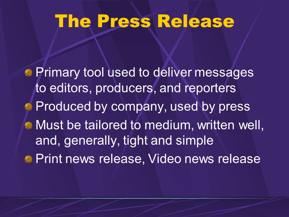 The Press Release Primary tool used to deliver messages to editors, producers, and reporters. Produced by company, used by press.