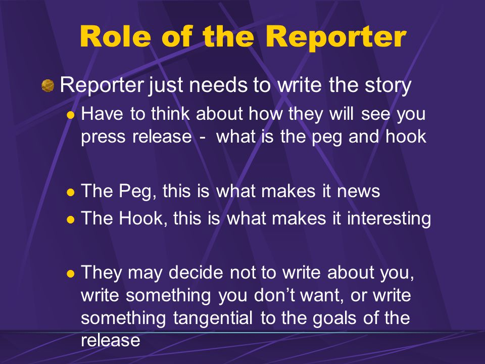 Role of the Reporter Reporter just needs to write the story
