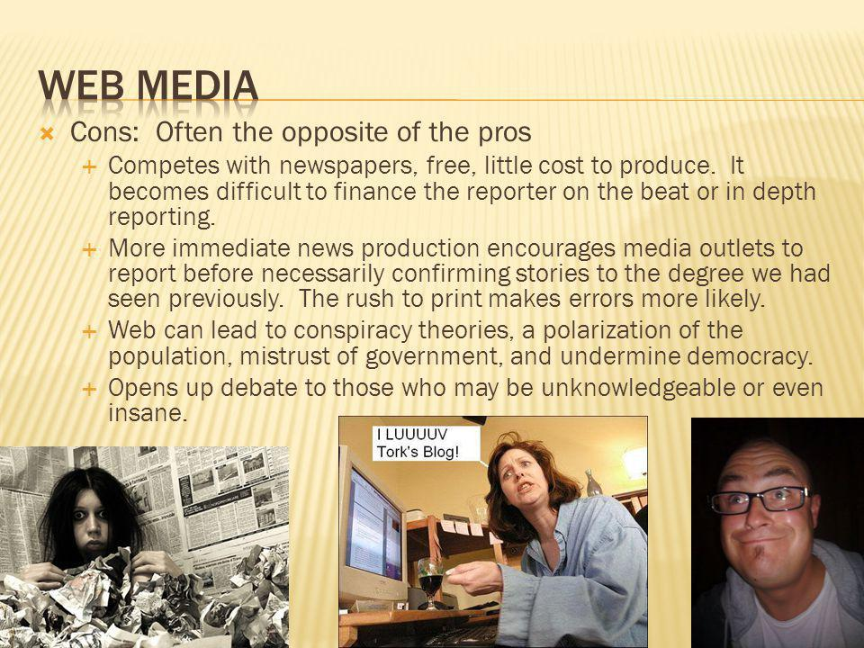 Web media Cons: Often the opposite of the pros