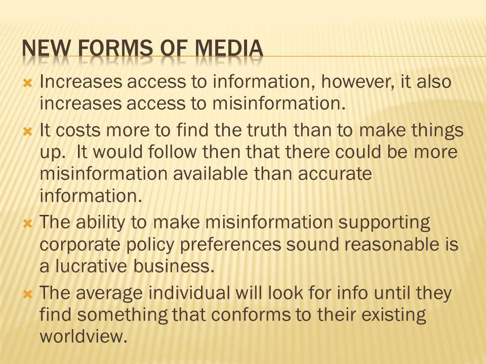 New forms of media Increases access to information, however, it also increases access to misinformation.