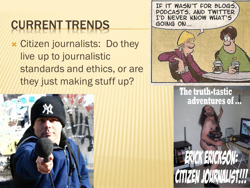 Current trends Citizen journalists: Do they live up to journalistic standards and ethics, or are they just making stuff up
