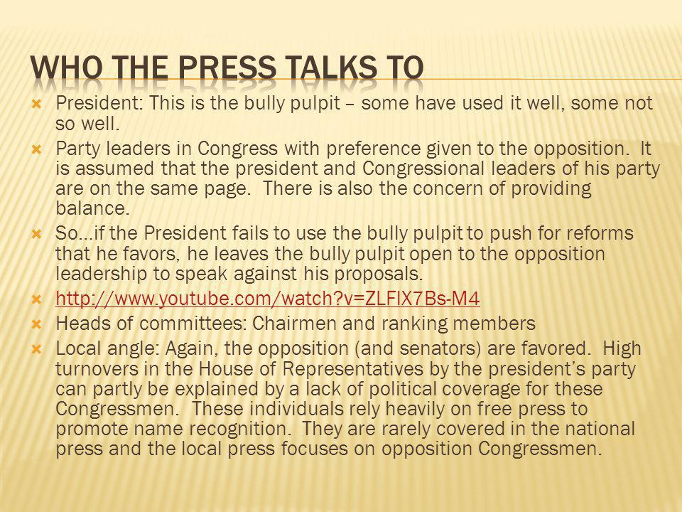 Who the press talks to President: This is the bully pulpit – some have used it well, some not so well.