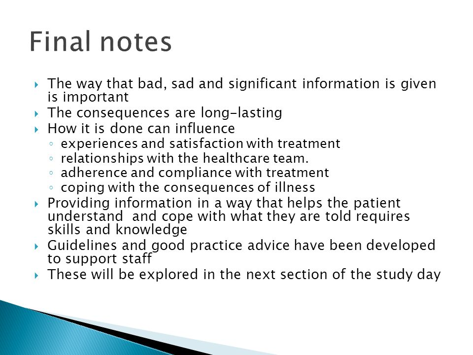 Final notes The way that bad, sad and significant information is given is important. The consequences are long-lasting.