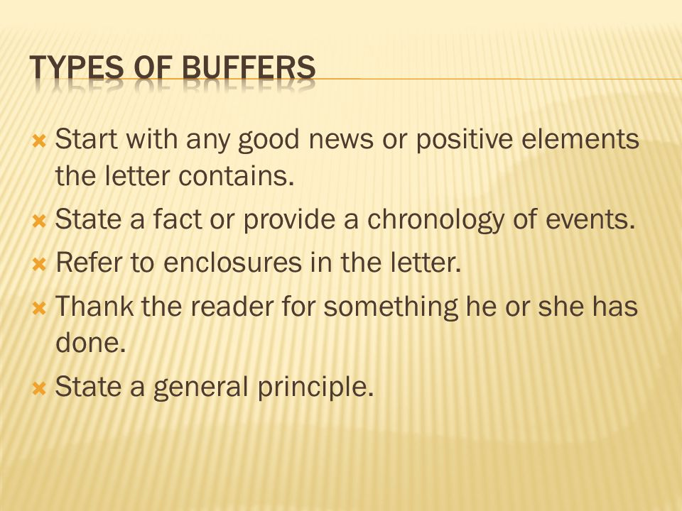 Types of Buffers Start with any good news or positive elements the letter contains. State a fact or provide a chronology of events.