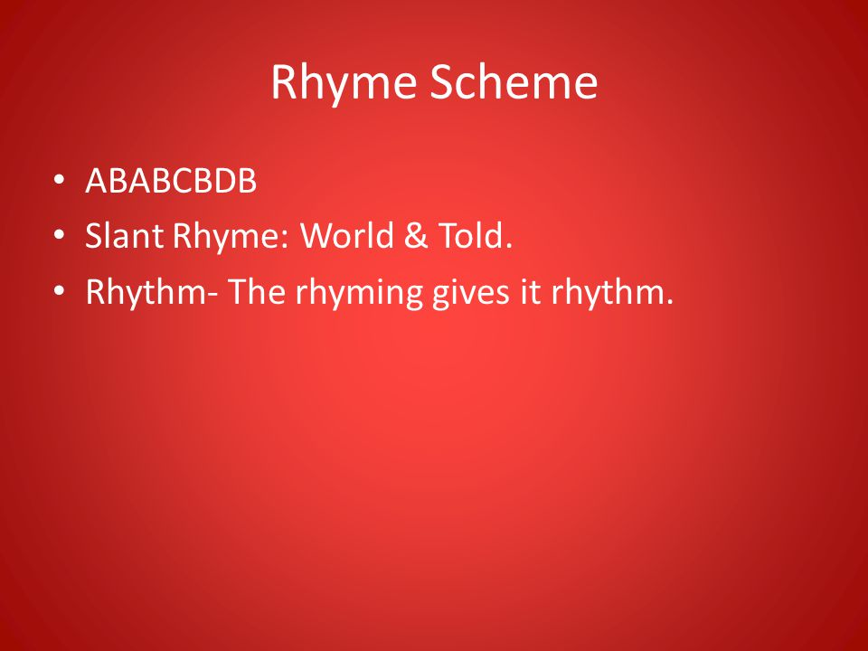 Rhyme Scheme ABABCBDB Slant Rhyme: World & Told.