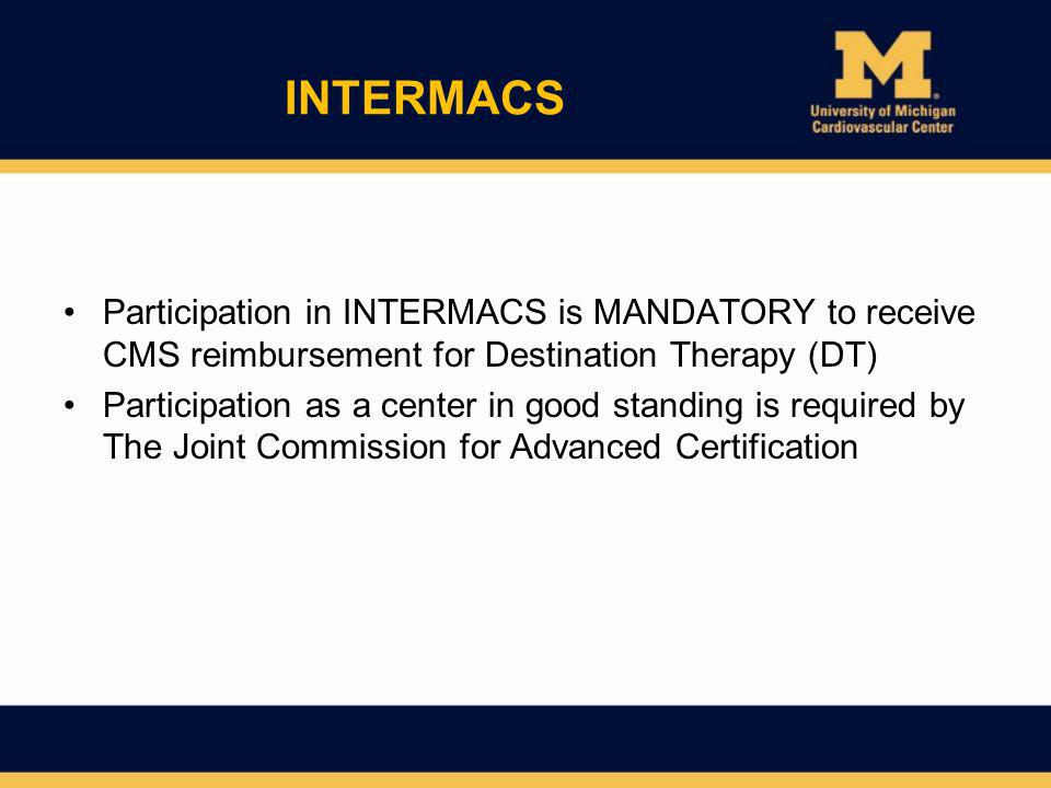 INTERMACS Participation in INTERMACS is MANDATORY to receive CMS reimbursement for Destination Therapy (DT)