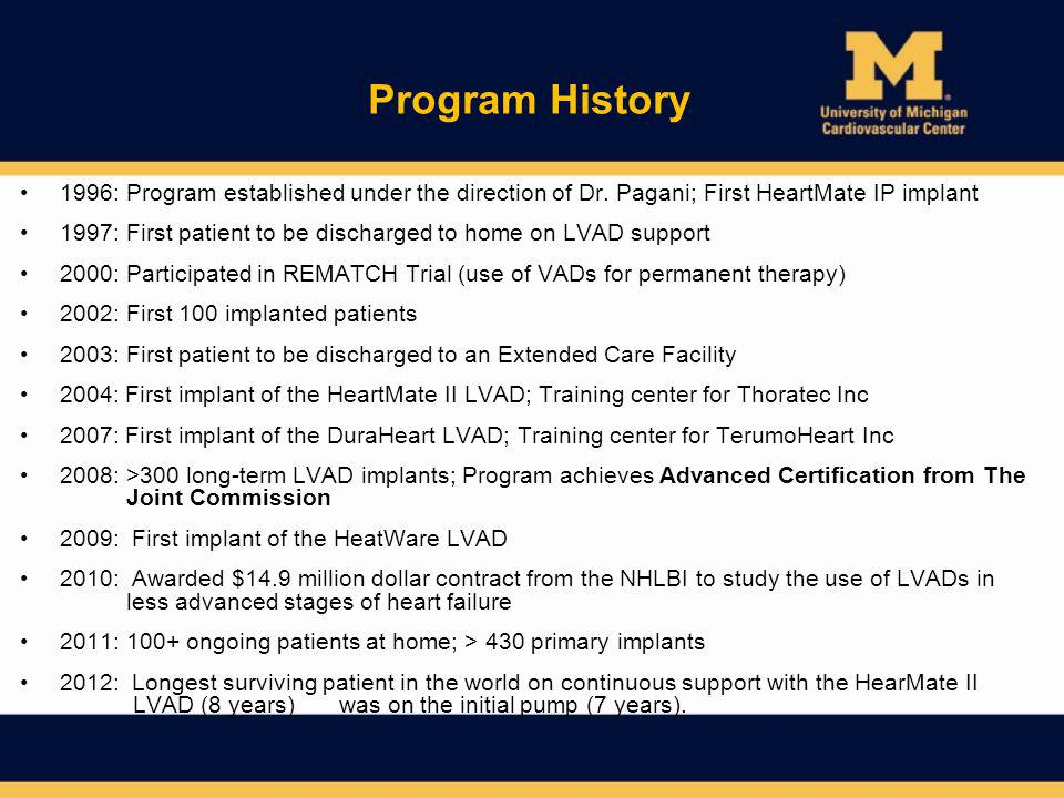 Program History 1996: Program established under the direction of Dr. Pagani; First HeartMate IP implant.