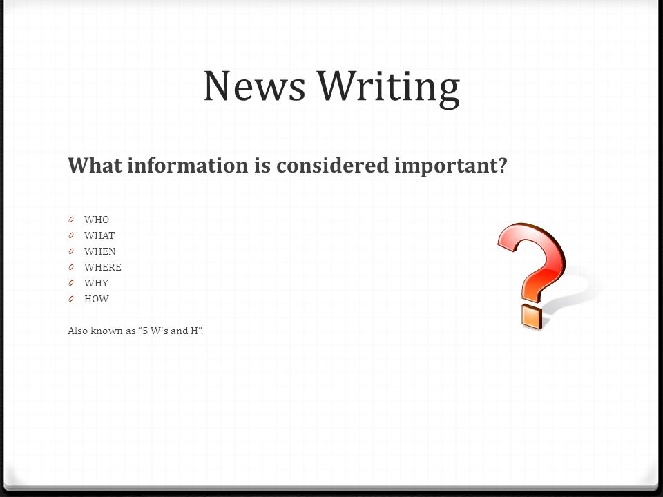 News Writing What information is considered important WHO WHAT WHEN