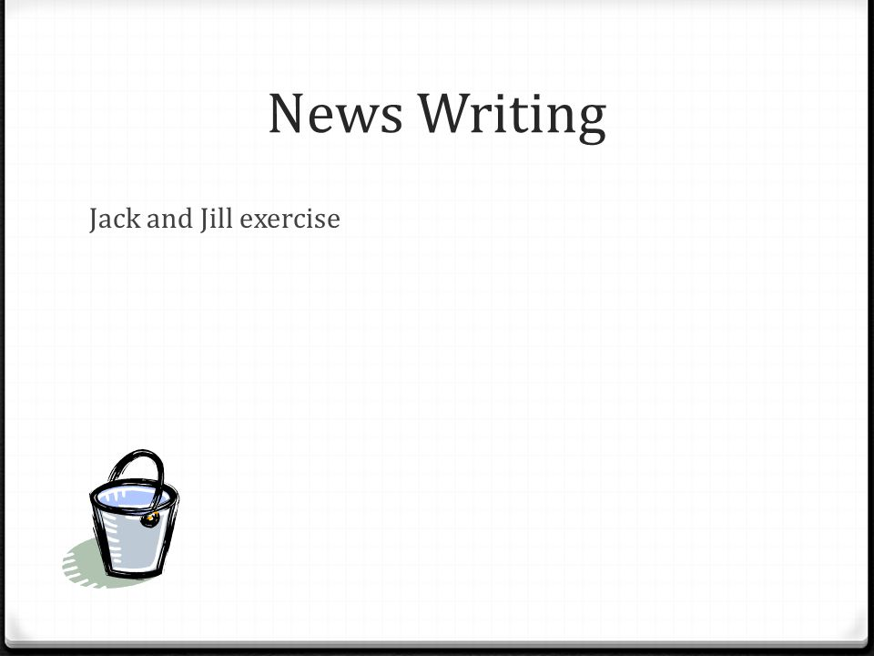 News Writing Jack and Jill exercise