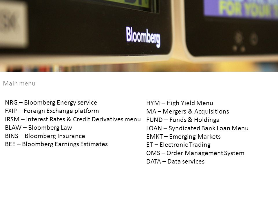 Main menu NRG – Bloomberg Energy service. FXIP – Foreign Exchange platform. IRSM – Interest Rates & Credit Derivatives menu.