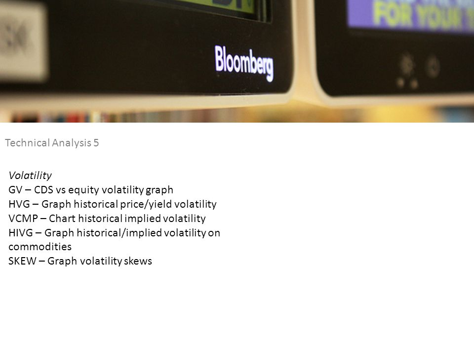 Technical Analysis 5 Volatility. GV – CDS vs equity volatility graph. HVG – Graph historical price/yield volatility.