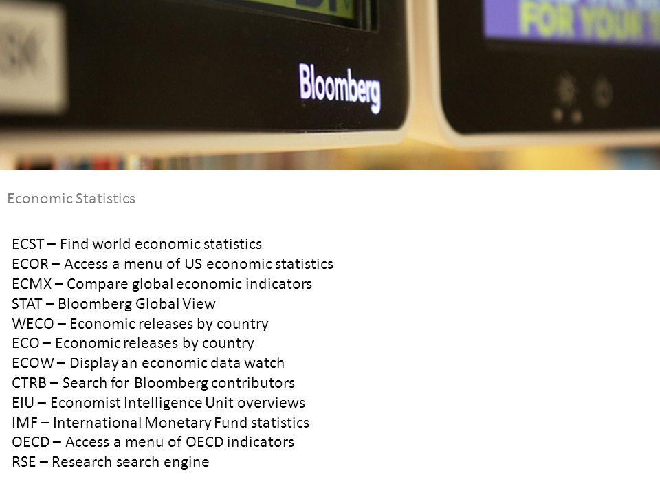 Economic Statistics ECST – Find world economic statistics. ECOR – Access a menu of US economic statistics.