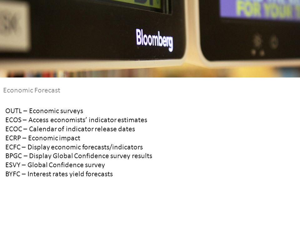 Economic Forecast OUTL – Economic surveys. ECOS – Access economists' indicator estimates. ECOC – Calendar of indicator release dates.
