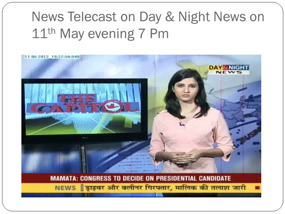 News Telecast on Day & Night News on 11th May evening 7 Pm