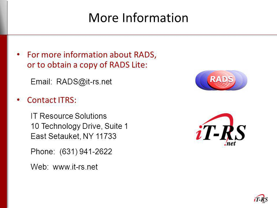 More Information For more information about RADS, or to obtain a copy of RADS Lite: Email: RADS@it-rs.net.