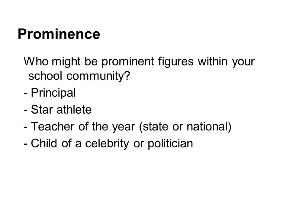 Prominence Who might be prominent figures within your school community - Principal. - Star athlete.