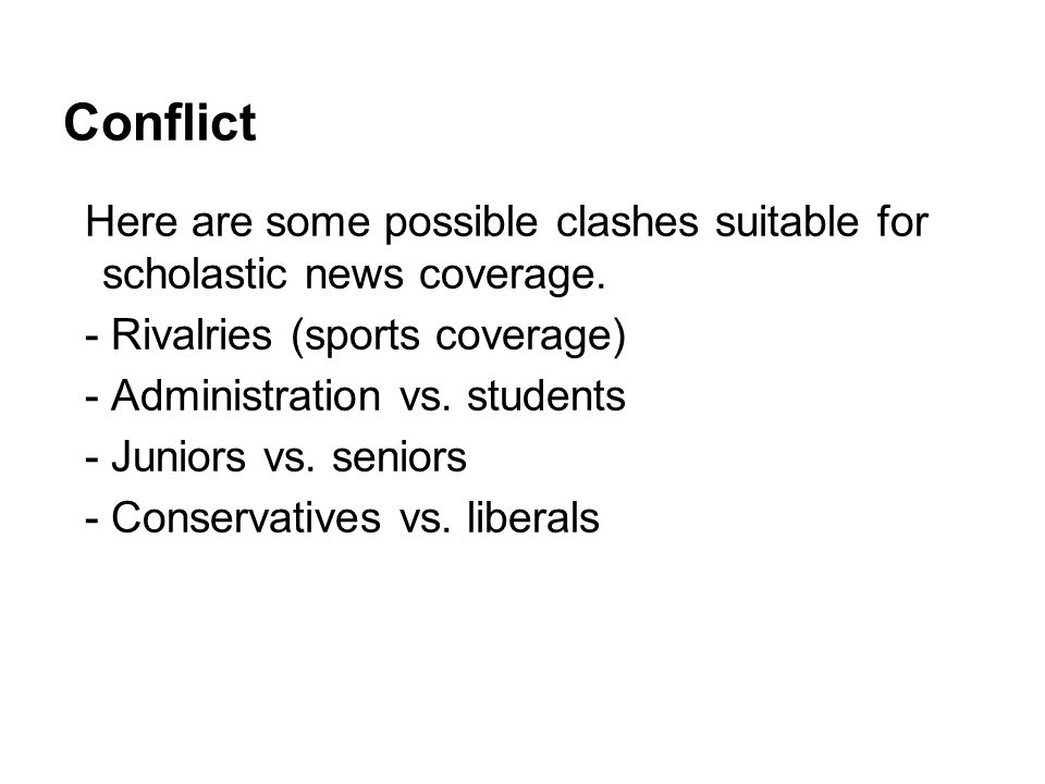Conflict Here are some possible clashes suitable for scholastic news coverage. - Rivalries (sports coverage)