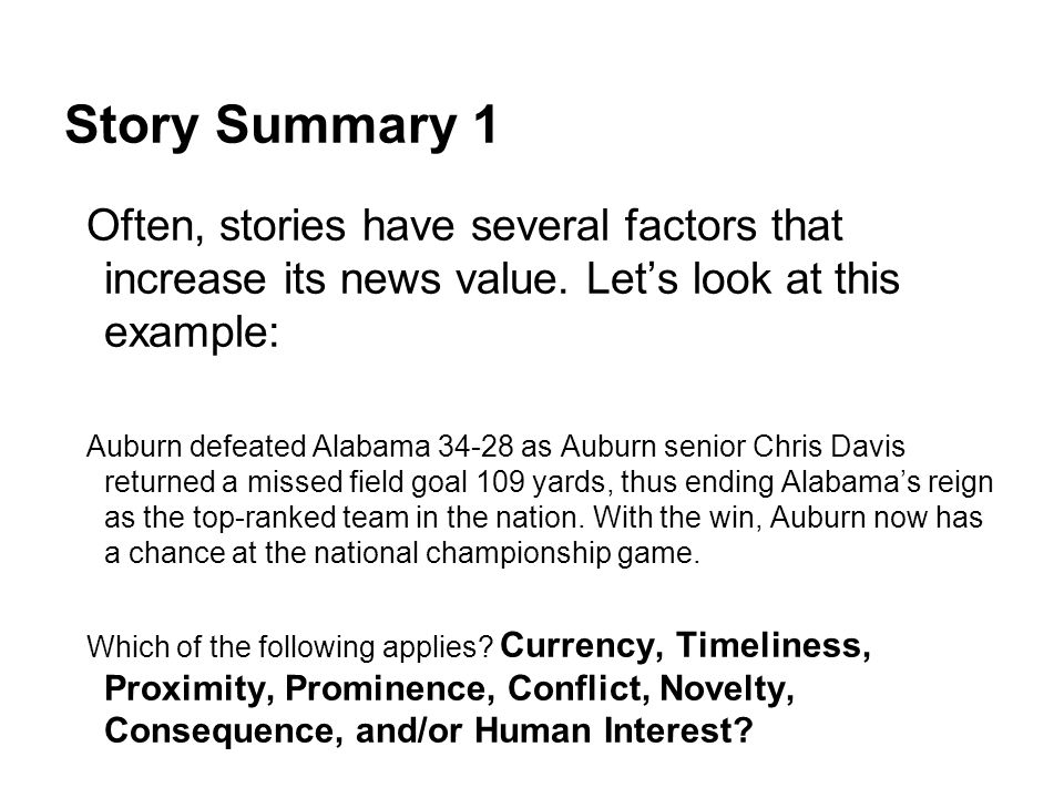 Story Summary 1 Often, stories have several factors that increase its news value. Let's look at this example:
