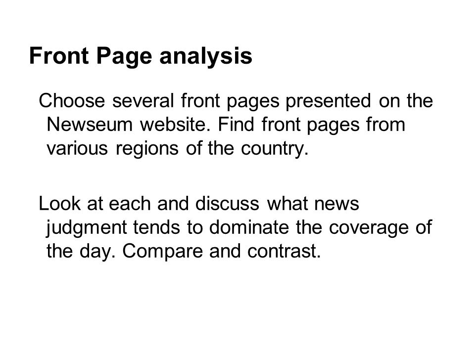 Front Page analysis Choose several front pages presented on the Newseum website. Find front pages from various regions of the country.