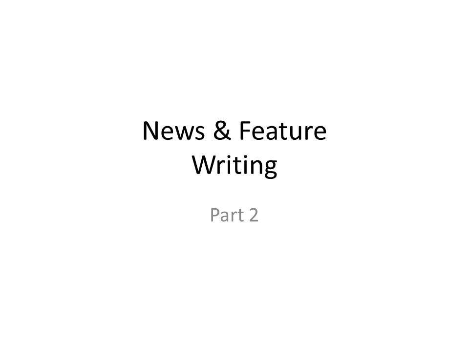 News & Feature Writing Part 2