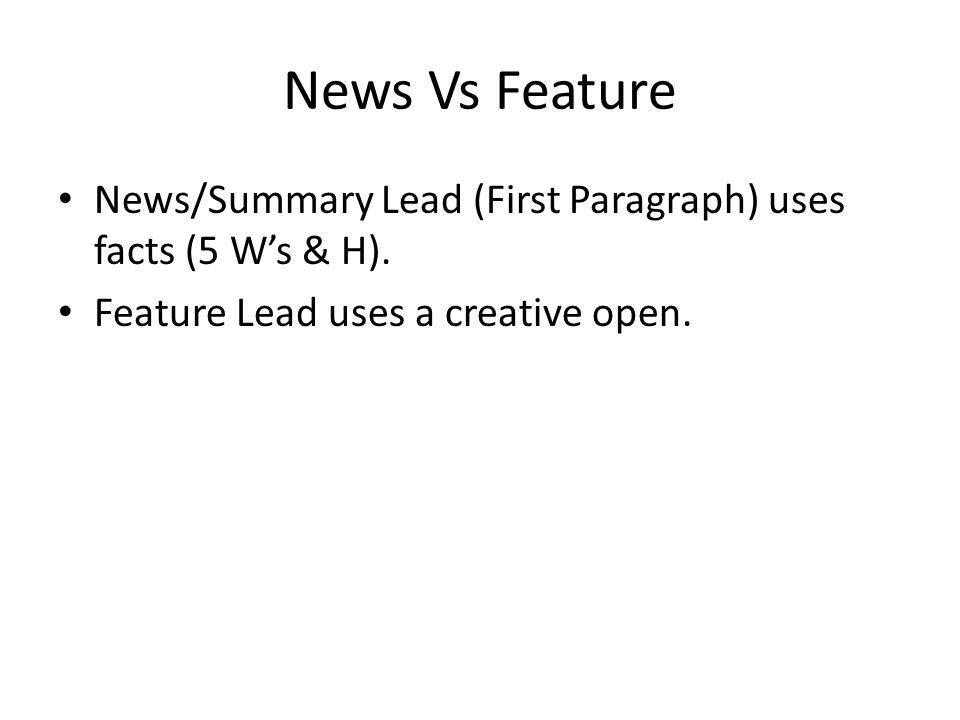 News Vs Feature News/Summary Lead (First Paragraph) uses facts (5 W's & H).