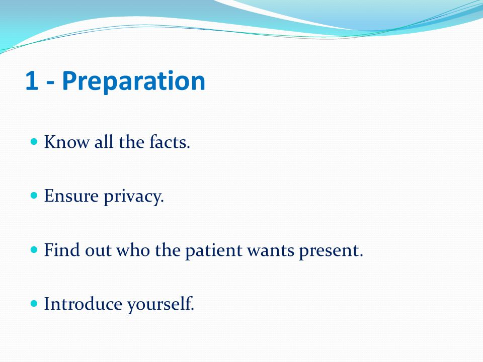 1 - Preparation Know all the facts. Ensure privacy.