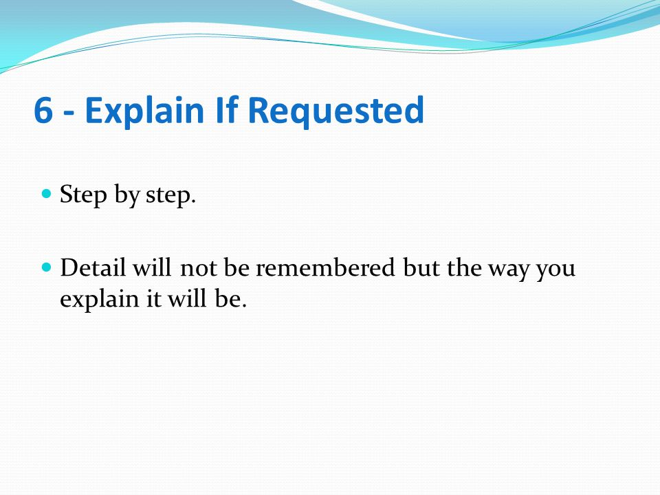 6 - Explain If Requested Step by step.