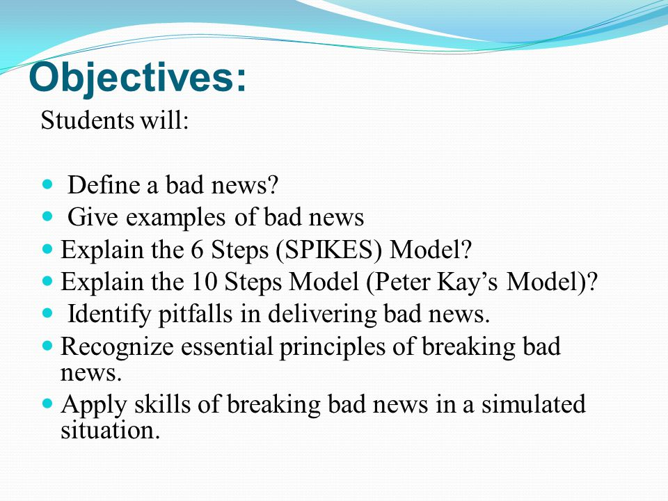 Objectives: Students will: Define a bad news