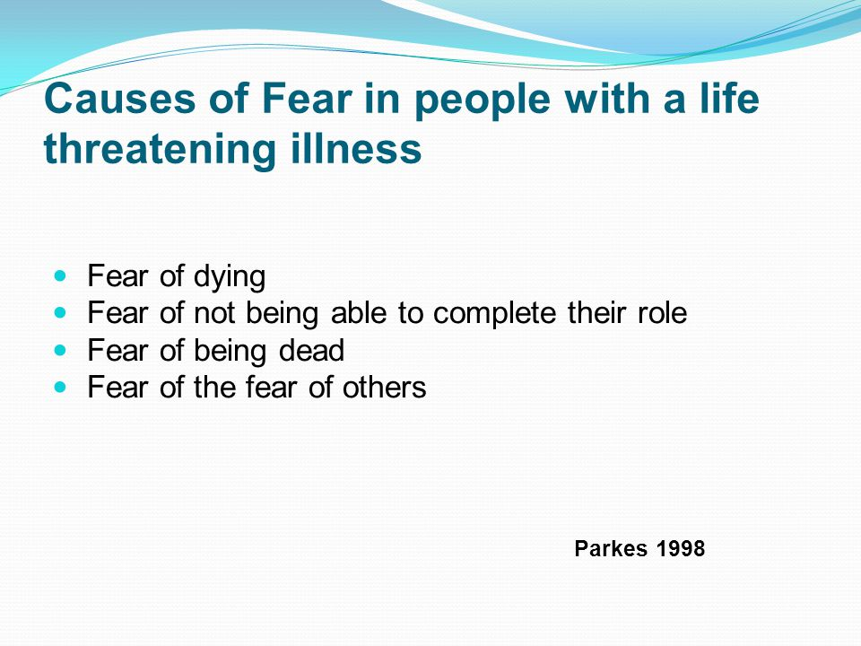 Causes of Fear in people with a life threatening illness