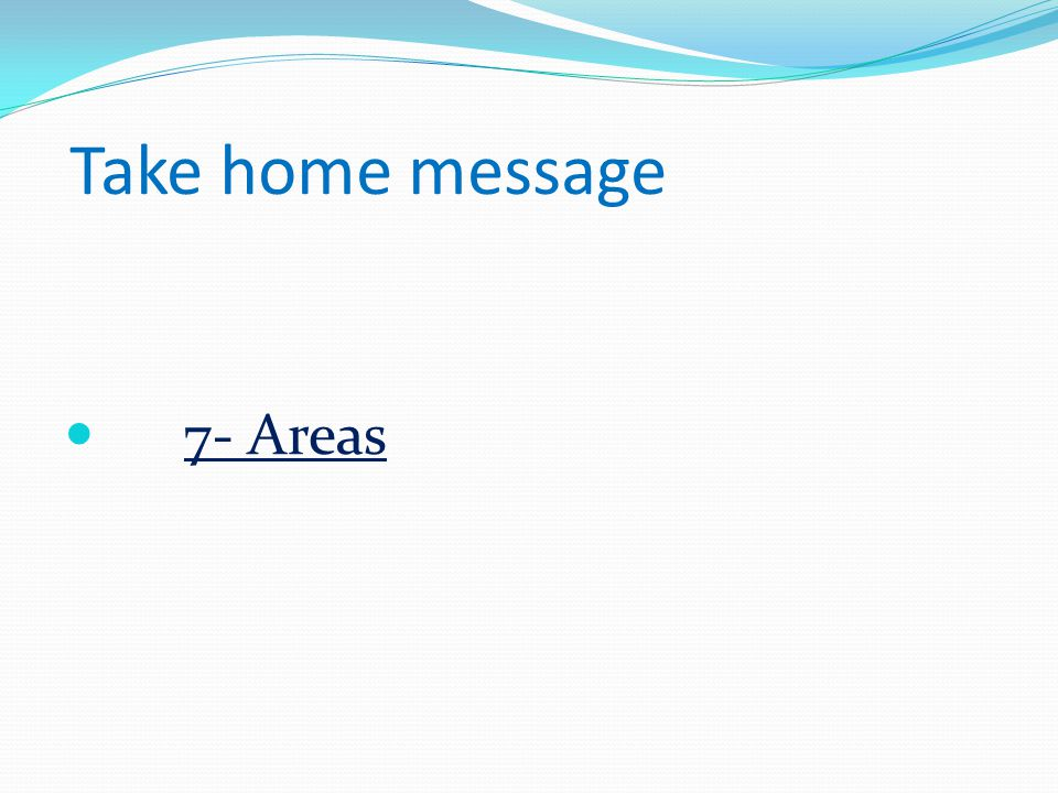 Take home message 7- Areas