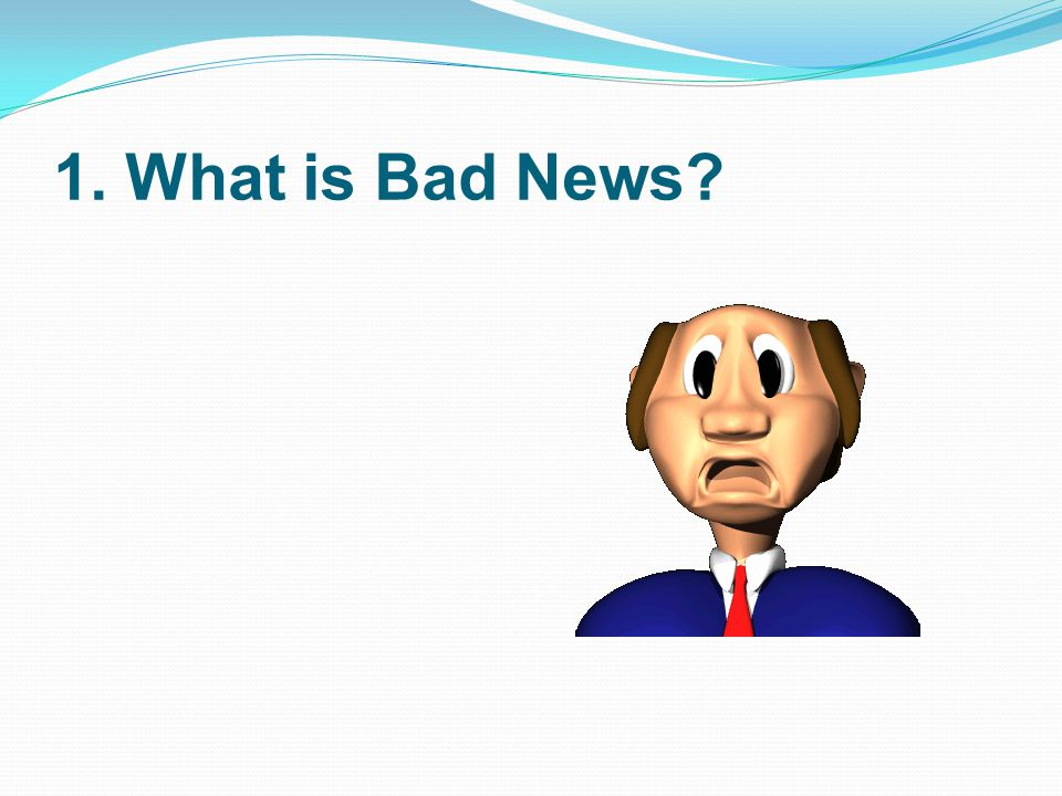 1. What is Bad News